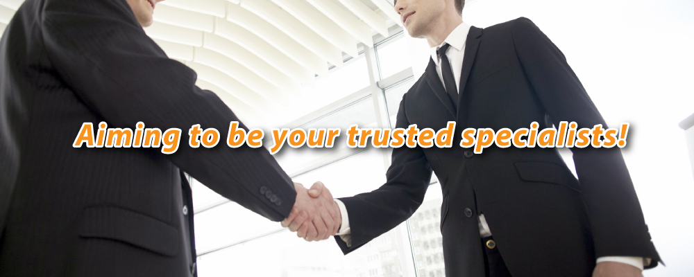 Aiming to be your trusted specialists!