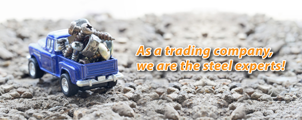 As a trading company, we are the steel experts!